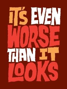 it's worse